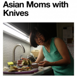 Do You Have A Picture Of An Asian Mom Holding A Knife? We Know Where You Should Send It