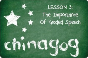 Chinagog 3 - The Importance of Graded Speech